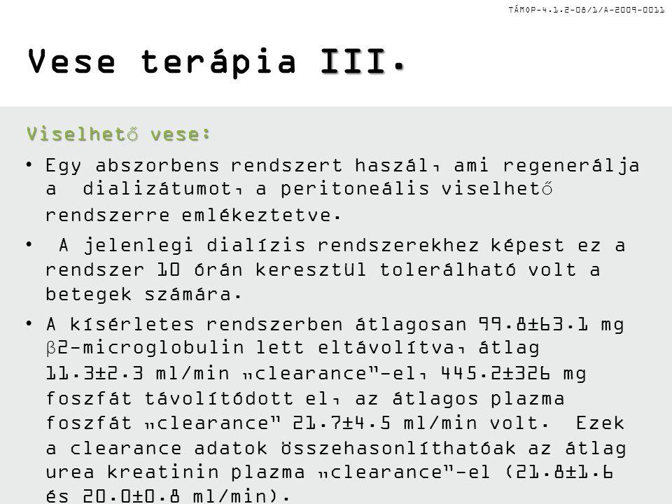 TÁMOP-4.1.2-08/1/A-2009-0011 II. Vese terápia II. Bioarteficiális vese: Azon okból, hogy kikerüljék a jelenlegi dialízises rendszerek szabályzó, endok