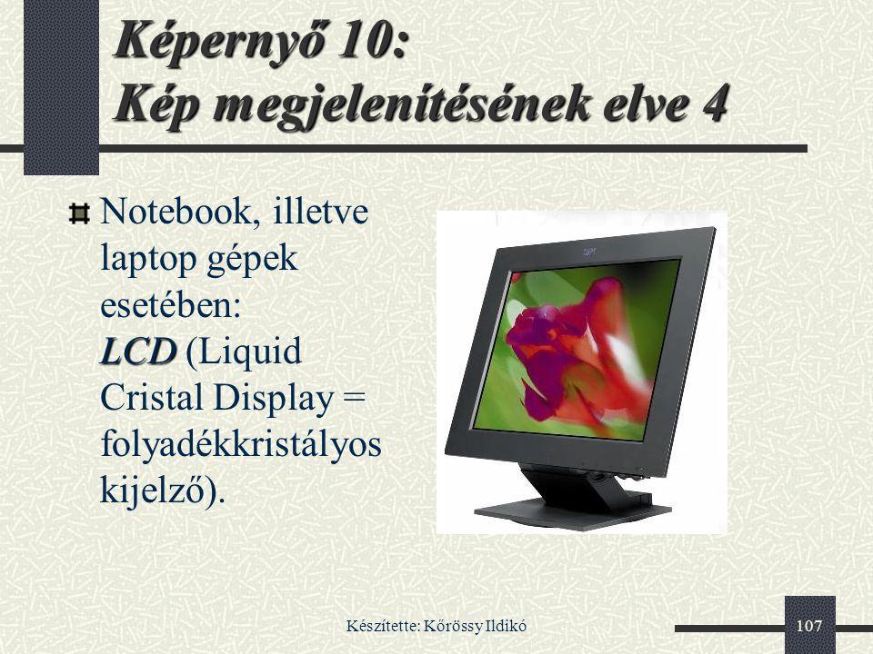 Készítette: Kőrössy Ildikó107 LCD Notebook, illetve laptop gépek esetében: LCD (Liquid Cristal Display = folyadékkristályos kijelző). Képernyő 10: Kép