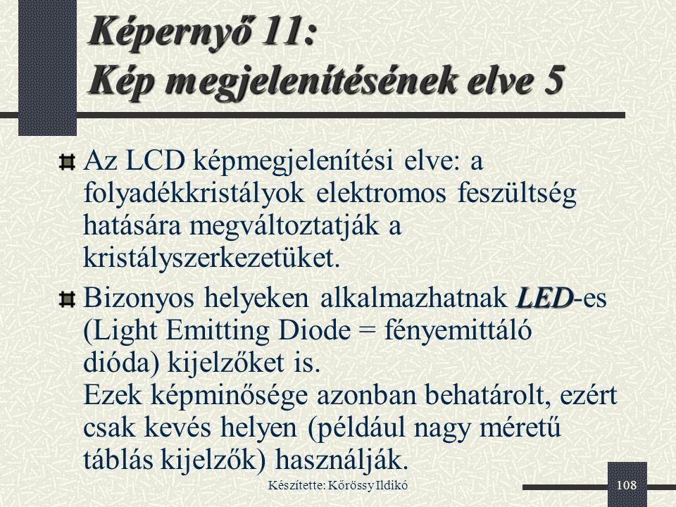 Készítette: Kőrössy Ildikó108 Az LCD képmegjelenítési elve: a folyadékkristályok elektromos feszültség hatására megváltoztatják a kristályszerkezetüke