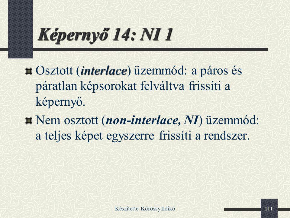 Készítette: Kőrössy Ildikó111 interlace Osztott (interlace) üzemmód: a páros és páratlan képsorokat felváltva frissíti a képernyő. Nem osztott (non-in