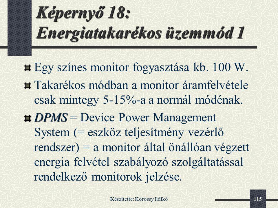Készítette: Kőrössy Ildikó115 Egy színes monitor fogyasztása kb. 100 W. Takarékos módban a monitor áramfelvétele csak mintegy 5-15%-a a normál módénak