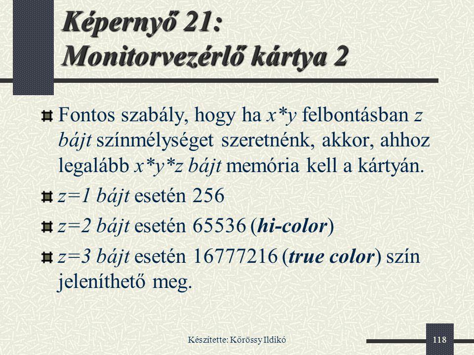 Készítette: Kőrössy Ildikó118 Fontos szabály, hogy ha x*y felbontásban z bájt színmélységet szeretnénk, akkor, ahhoz legalább x*y*z bájt memória kell