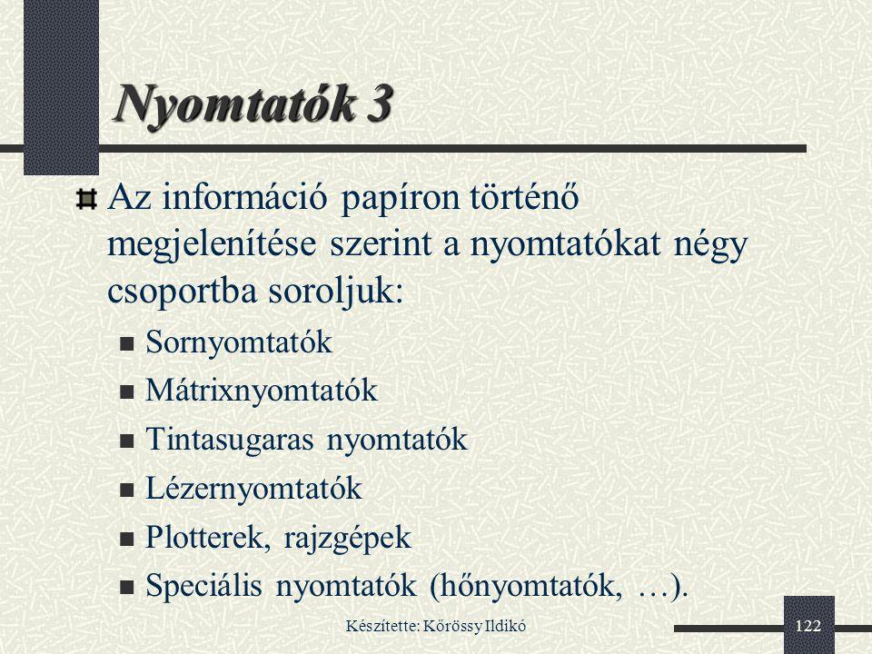 Készítette: Kőrössy Ildikó122 Az információ papíron történő megjelenítése szerint a nyomtatókat négy csoportba soroljuk: Sornyomtatók Mátrixnyomtatók