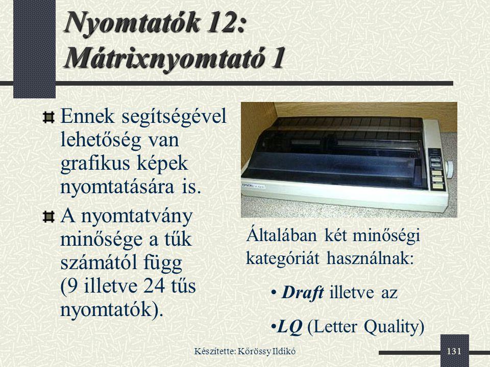 Készítette: Kőrössy Ildikó131 Nyomtatók 12: Mátrixnyomtató 1 Ennek segítségével lehetőség van grafikus képek nyomtatására is. A nyomtatvány minősége a
