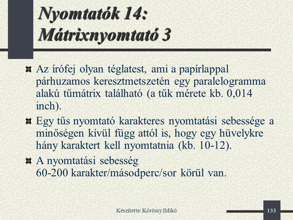 Készítette: Kőrössy Ildikó133 Nyomtatók 14: Mátrixnyomtató 3 Az írófej olyan téglatest, ami a papírlappal párhuzamos keresztmetszetén egy paralelogram
