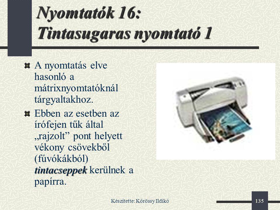 Készítette: Kőrössy Ildikó135 Nyomtatók 16: Tintasugaras nyomtató 1 A nyomtatás elve hasonló a mátrixnyomtatóknál tárgyaltakhoz. tintacseppek Ebben az