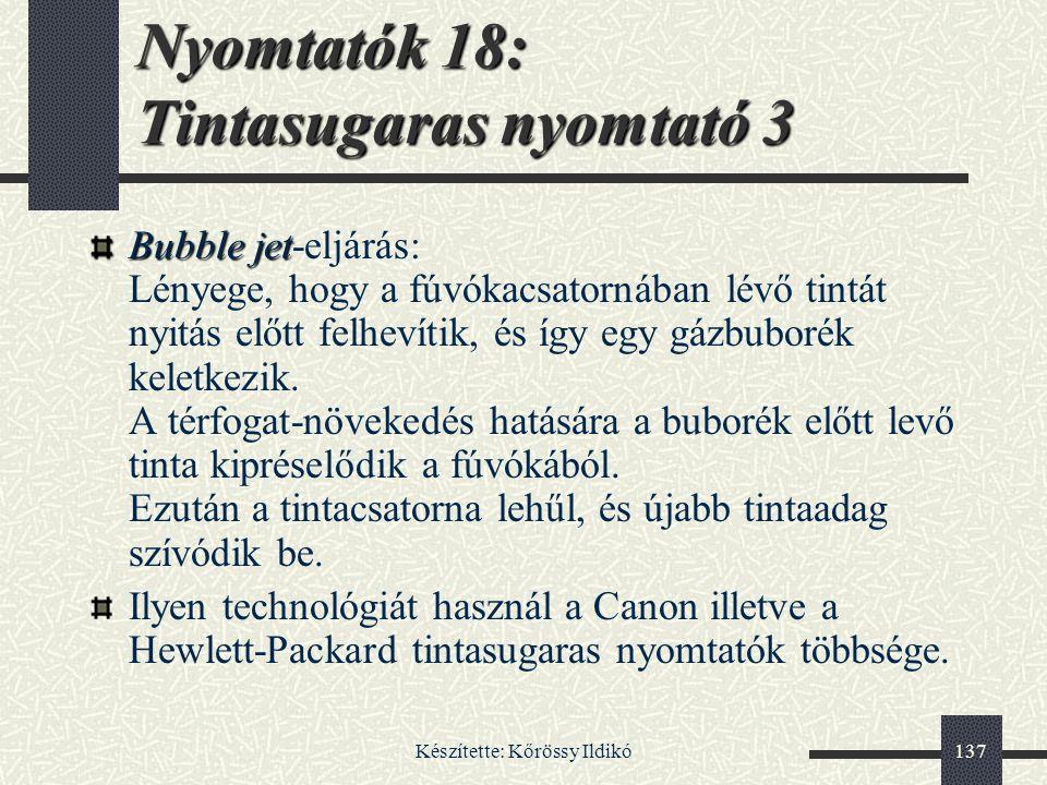 Készítette: Kőrössy Ildikó137 Nyomtatók 18: Tintasugaras nyomtató 3 Bubble jet Bubble jet-eljárás: Lényege, hogy a fúvókacsatornában lévő tintát nyitá