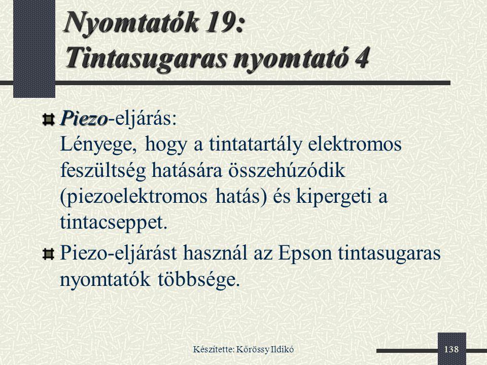 Készítette: Kőrössy Ildikó138 Nyomtatók 19: Tintasugaras nyomtató 4 Piezo Piezo-eljárás: Lényege, hogy a tintatartály elektromos feszültség hatására ö