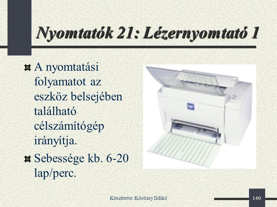 Készítette: Kőrössy Ildikó140 A nyomtatási folyamatot az eszköz belsejében található célszámítógép irányítja. Sebessége kb. 6-20 lap/perc. Nyomtatók 2