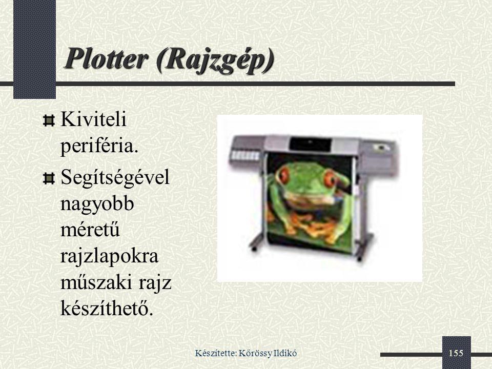 Készítette: Kőrössy Ildikó155 Plotter (Rajzgép) Kiviteli periféria. Segítségével nagyobb méretű rajzlapokra műszaki rajz készíthető.