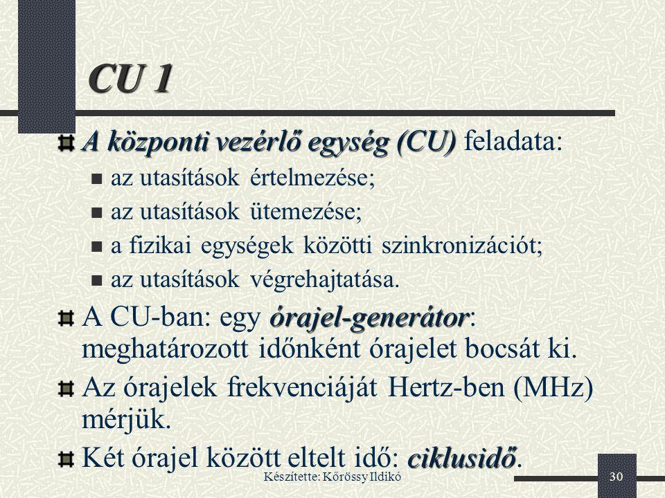 Készítette: Kőrössy Ildikó30 CU 1 A központi vezérlő egység (CU) A központi vezérlő egység (CU) feladata: az utasítások értelmezése; az utasítások üte