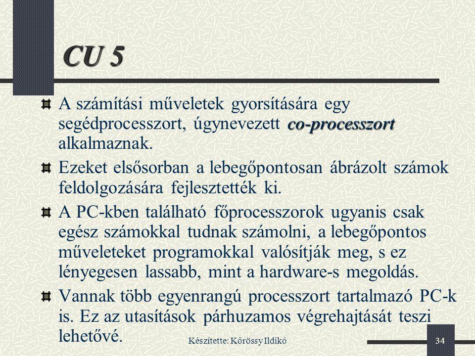 Készítette: Kőrössy Ildikó34 CU 5 co-processzort A számítási műveletek gyorsítására egy segédprocesszort, úgynevezett co-processzort alkalmaznak. Ezek