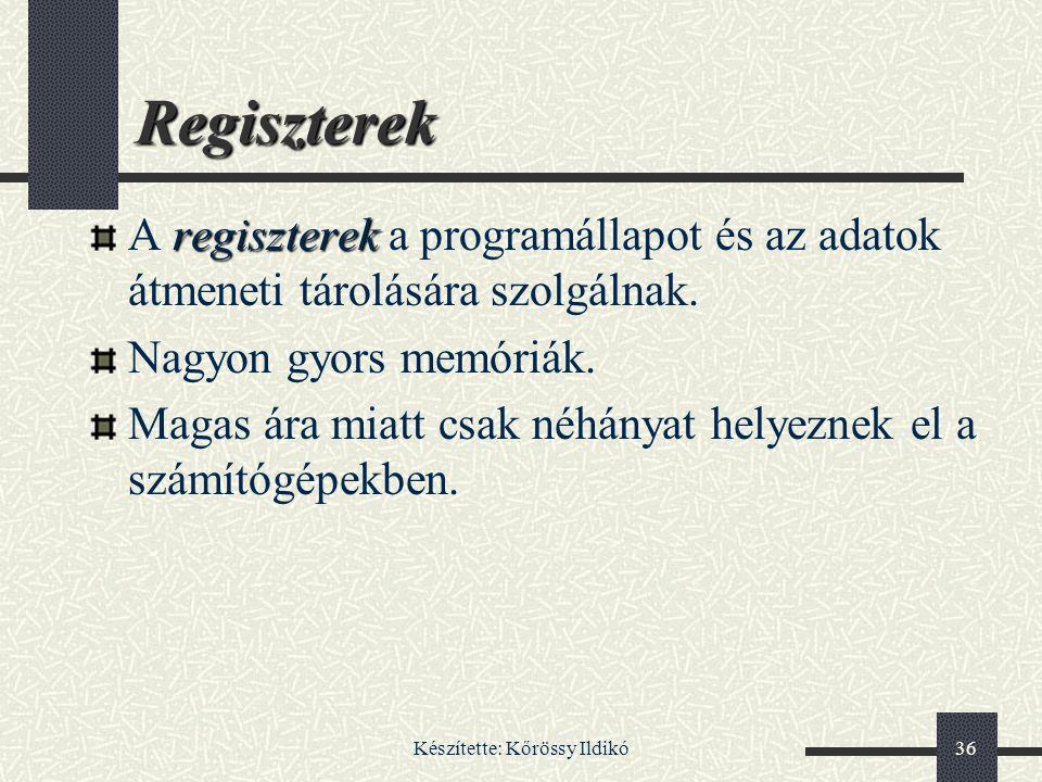 Készítette: Kőrössy Ildikó36 Regiszterek regiszterek A regiszterek a programállapot és az adatok átmeneti tárolására szolgálnak. Nagyon gyors memóriák