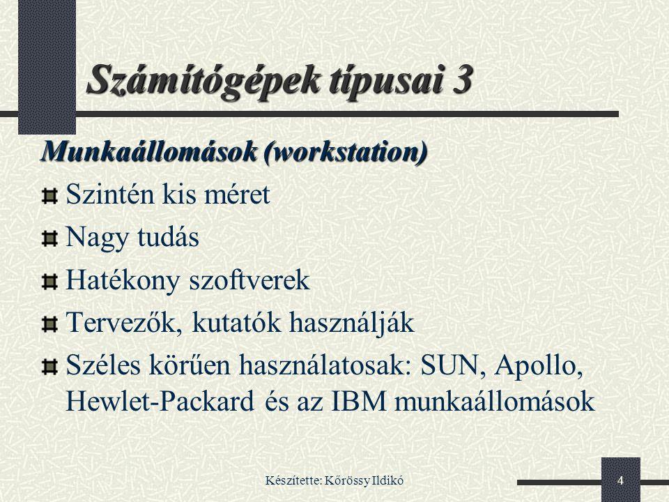 Készítette: Kőrössy Ildikó4 Számítógépek típusai 3 Munkaállomások (workstation) Szintén kis méret Nagy tudás Hatékony szoftverek Tervezők, kutatók has