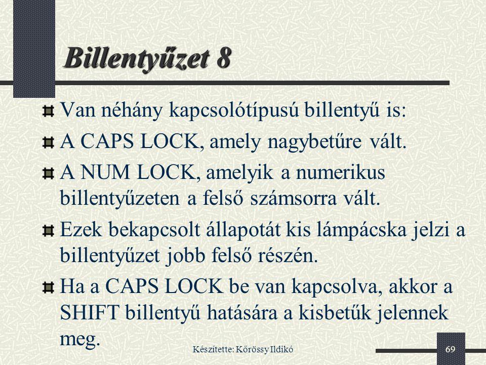 Készítette: Kőrössy Ildikó69 Billentyűzet 8 Van néhány kapcsolótípusú billentyű is: A CAPS LOCK, amely nagybetűre vált. A NUM LOCK, amelyik a numeriku