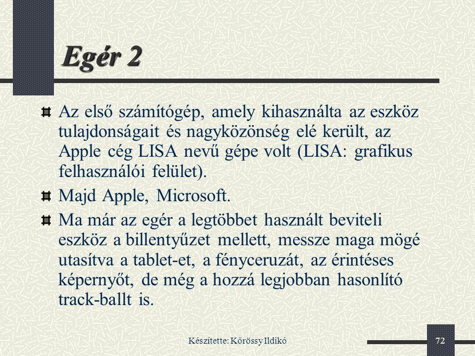 Készítette: Kőrössy Ildikó72 Egér 2 Az első számítógép, amely kihasználta az eszköz tulajdonságait és nagyközönség elé került, az Apple cég LISA nevű