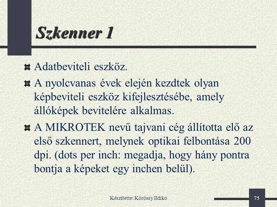 Készítette: Kőrössy Ildikó75 Szkenner 1 Adatbeviteli eszköz. A nyolcvanas évek elején kezdtek olyan képbeviteli eszköz kifejlesztésébe, amely állóképe