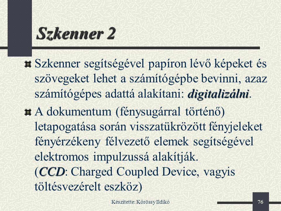 Készítette: Kőrössy Ildikó76 Szkenner 2 digitalizálni Szkenner segítségével papíron lévő képeket és szövegeket lehet a számítógépbe bevinni, azaz szám