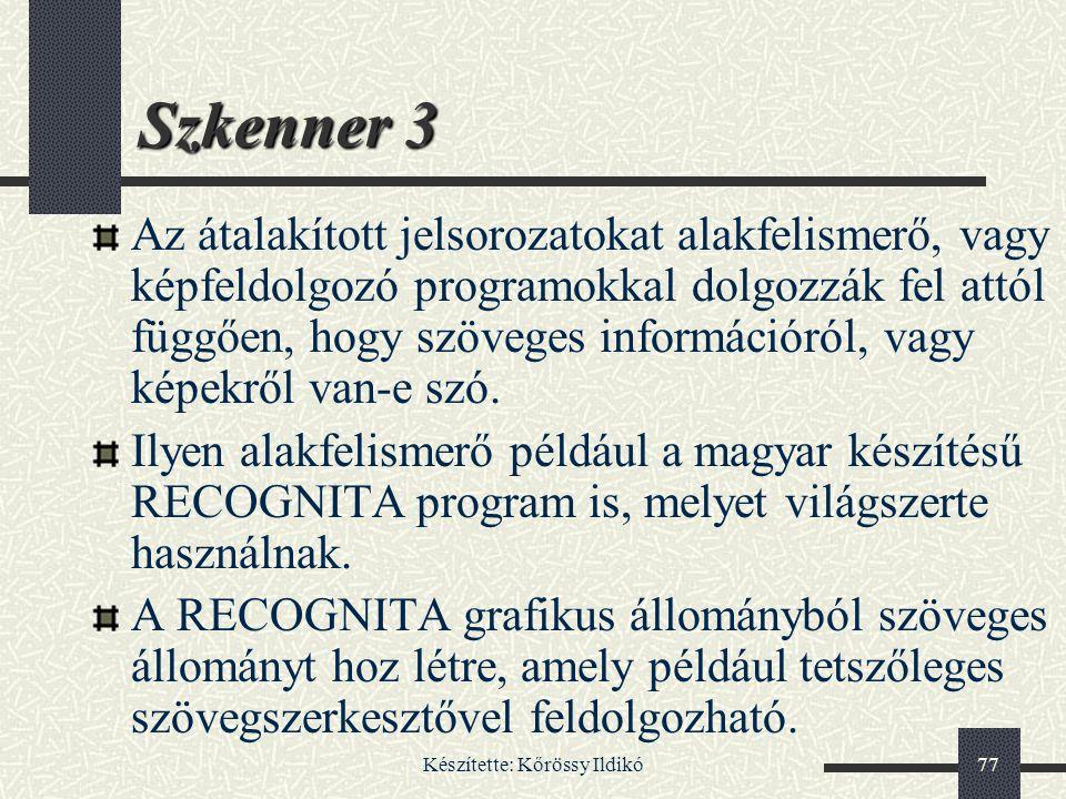 Készítette: Kőrössy Ildikó77 Szkenner 3 Az átalakított jelsorozatokat alakfelismerő, vagy képfeldolgozó programokkal dolgozzák fel attól függően, hogy