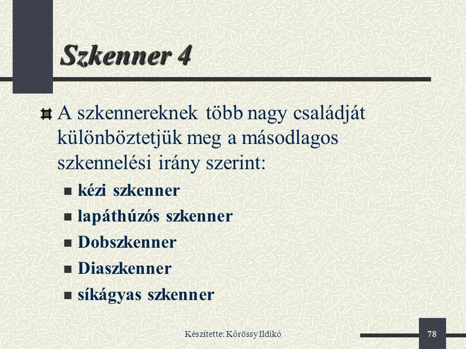 Készítette: Kőrössy Ildikó78 Szkenner 4 A szkennereknek több nagy családját különböztetjük meg a másodlagos szkennelési irány szerint: kézi szkenner l