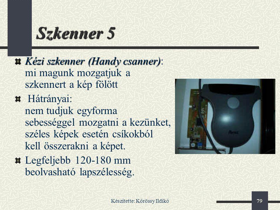 Készítette: Kőrössy Ildikó79 Szkenner 5 Kézi szkenner (Handy csanner) Kézi szkenner (Handy csanner): mi magunk mozgatjuk a szkennert a kép fölött Hátr