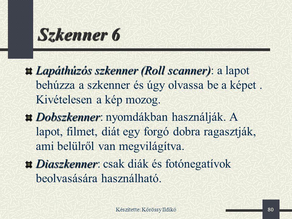 Készítette: Kőrössy Ildikó80 Szkenner 6 Lapáthúzós szkenner (Roll scanner) Lapáthúzós szkenner (Roll scanner): a lapot behúzza a szkenner és úgy olvas