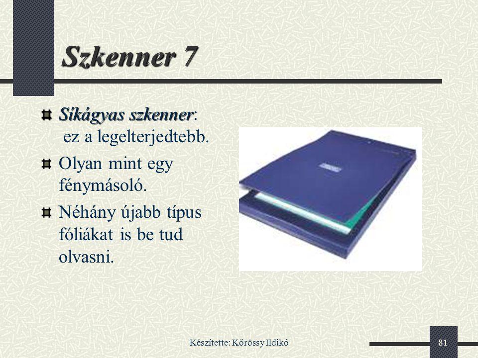 Készítette: Kőrössy Ildikó81 Szkenner 7 Síkágyas szkenner Síkágyas szkenner: ez a legelterjedtebb. Olyan mint egy fénymásoló. Néhány újabb típus fóliá