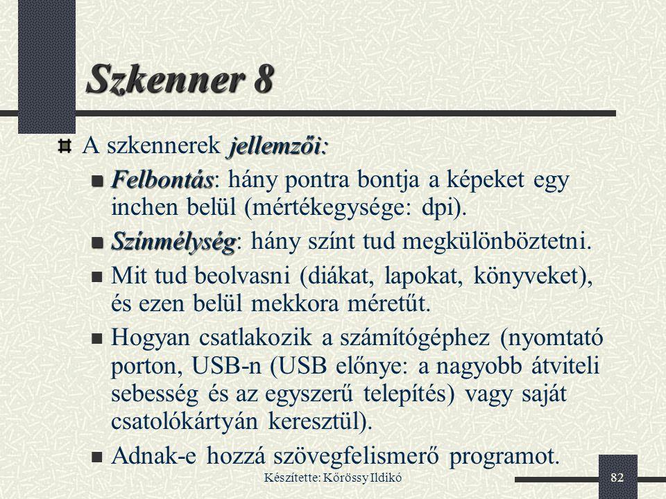 Készítette: Kőrössy Ildikó82 Szkenner 8 jellemzői: A szkennerek jellemzői: Felbontás Felbontás: hány pontra bontja a képeket egy inchen belül (mértéke