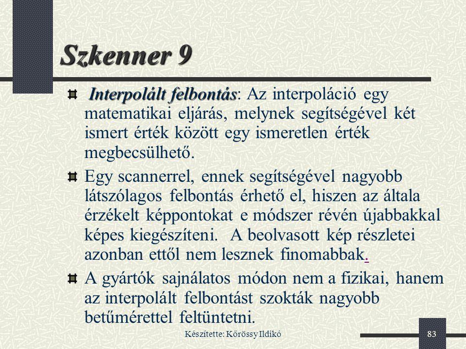 Készítette: Kőrössy Ildikó83 Szkenner 9 Interpolált felbontás Interpolált felbontás: Az interpoláció egy matematikai eljárás, melynek segítségével két