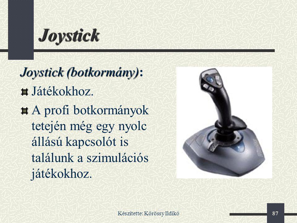 Készítette: Kőrössy Ildikó87 Joystick Joystick (botkormány) Joystick (botkormány): Játékokhoz. A profi botkormányok tetején még egy nyolc állású kapcs