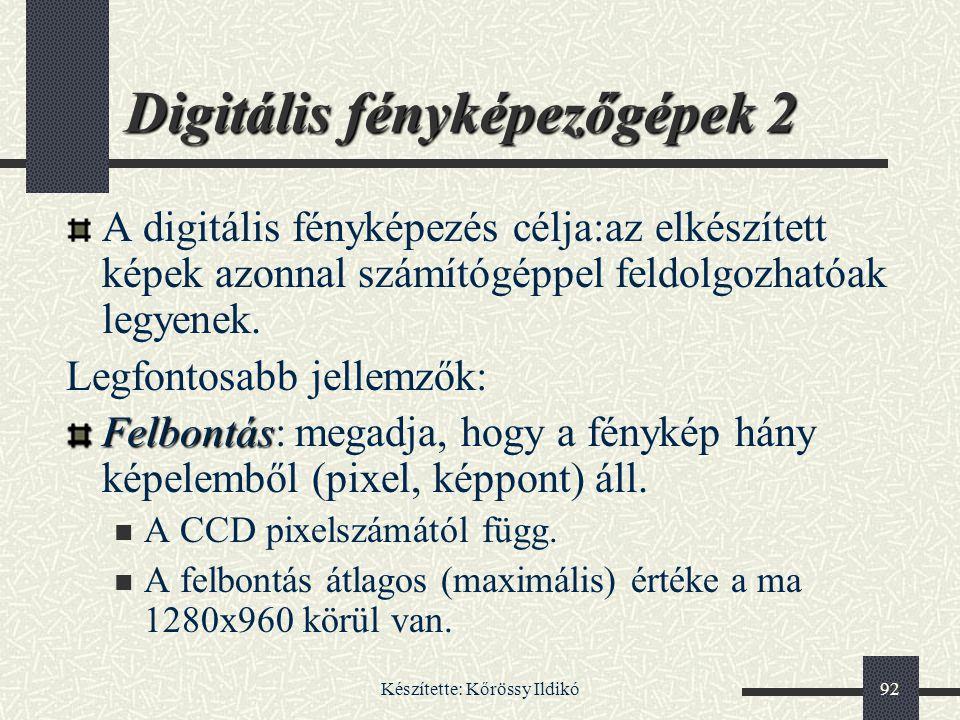 Készítette: Kőrössy Ildikó92 Digitális fényképezőgépek 2 A digitális fényképezés célja:az elkészített képek azonnal számítógéppel feldolgozhatóak legy
