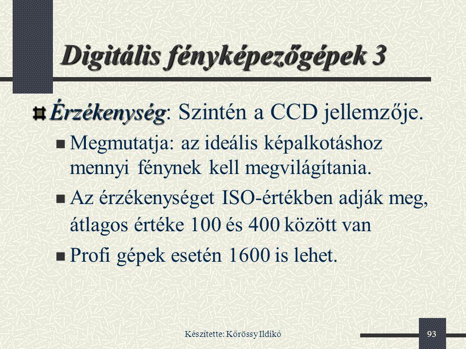 Készítette: Kőrössy Ildikó93 Digitális fényképezőgépek 3 Érzékenység Érzékenység: Szintén a CCD jellemzője. Megmutatja: az ideális képalkotáshoz menny
