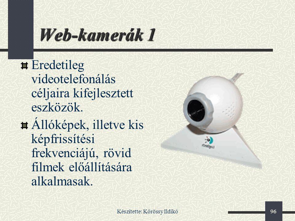 Készítette: Kőrössy Ildikó96 Web-kamerák 1 Eredetileg videotelefonálás céljaira kifejlesztett eszközök. Állóképek, illetve kis képfrissítési frekvenci