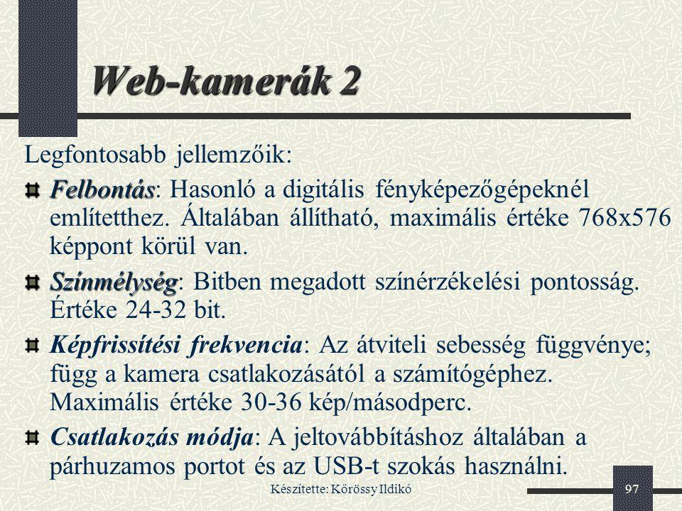 Készítette: Kőrössy Ildikó97 Web-kamerák 2 Legfontosabb jellemzőik: Felbontás Felbontás: Hasonló a digitális fényképezőgépeknél említetthez. Általában