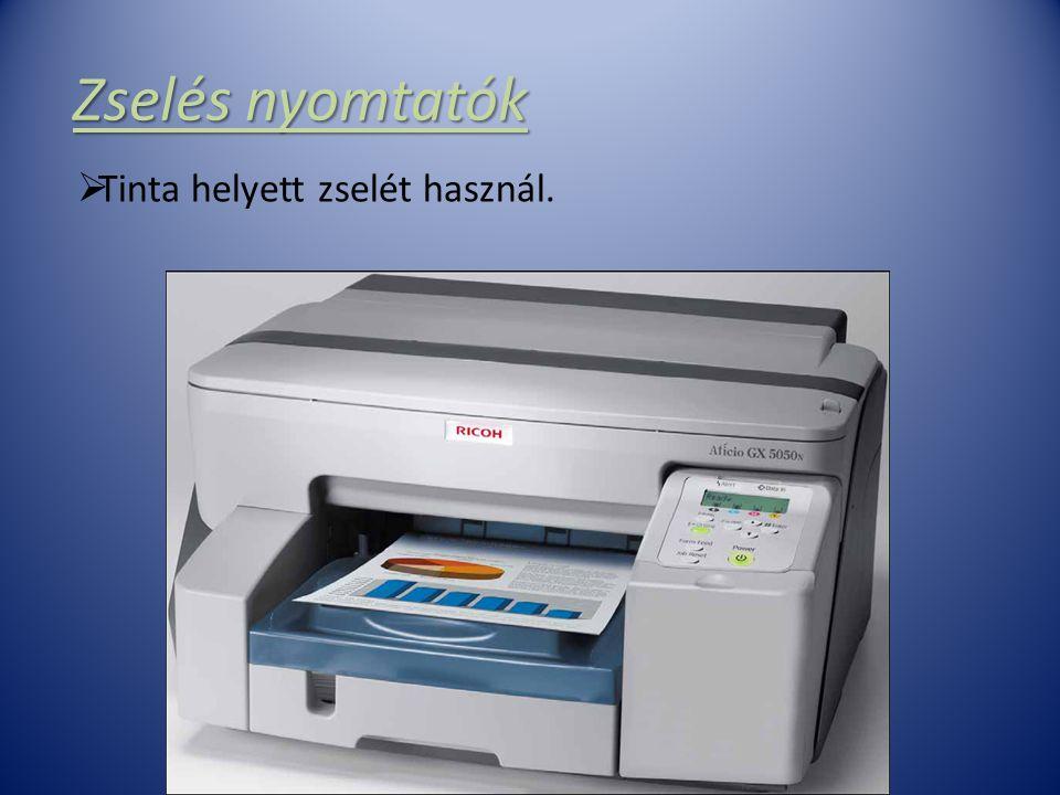 Zselés nyomtatók  Tinta helyett zselét használ.