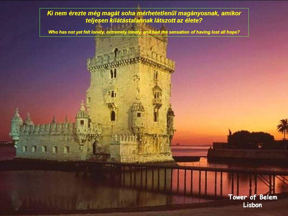 Tower of Belem Lisbon Ki nem érezte még magát soha mérhetetlenül magányosnak, amikor teljesen kilátástalannak látszott az élete.
