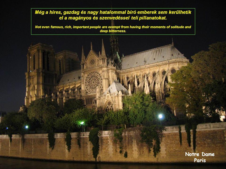 Notre Dame Paris Még a híres, gazdag és nagy hatalommal bíró emberek sem kerülhetik el a magányos és szenvedéssel teli pillanatokat.