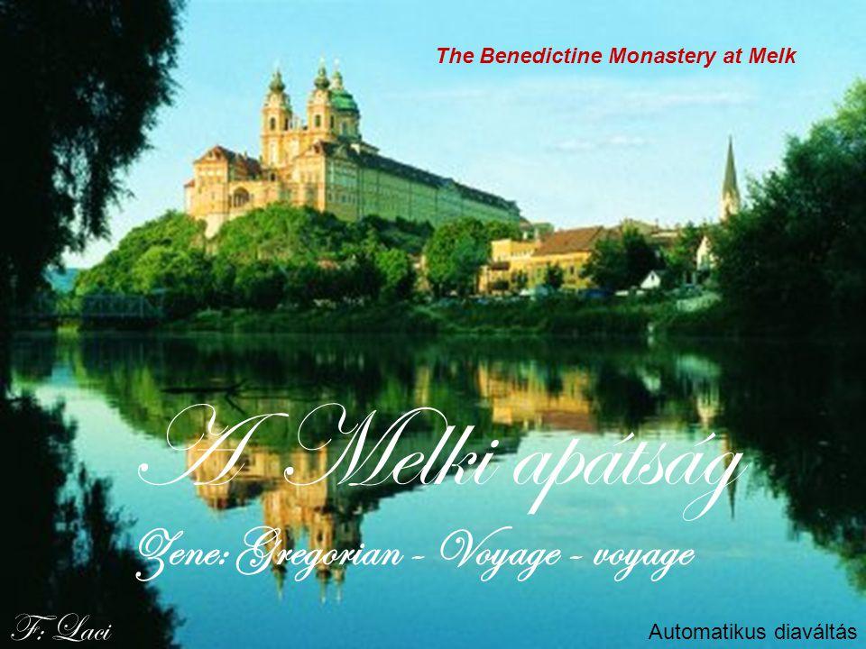 F: Laci A Melki apátság Zene: Gregorian - Voyage - voyage Automatikus diaváltás The Benedictine Monastery at Melk