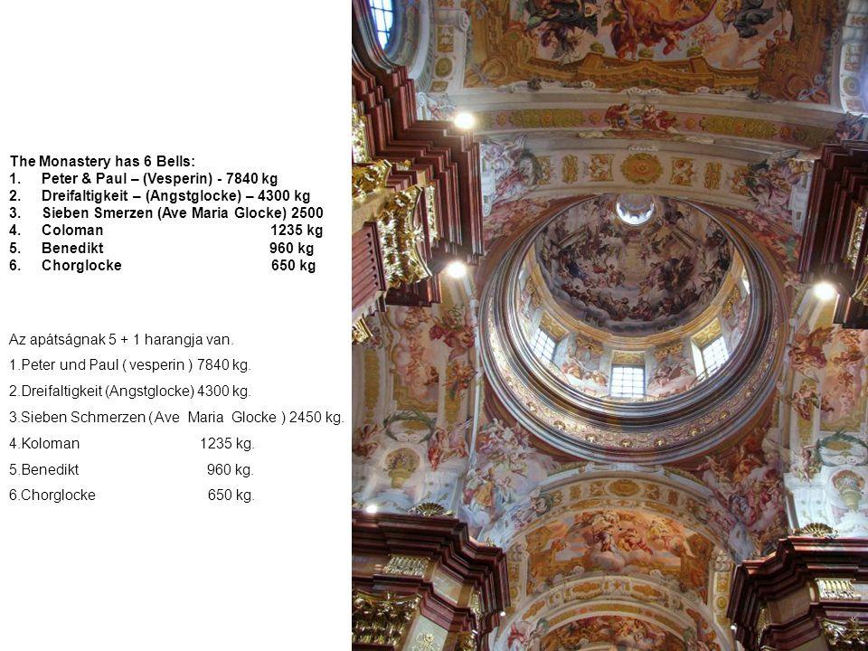 Az apátságnak 5 + 1 harangja van.1.Peter und Paul ( vesperin ) 7840 kg.