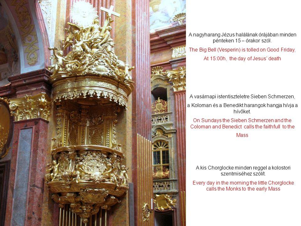 Az apátságnak 5 + 1 harangja van. 1.Peter und Paul ( vesperin ) 7840 kg. 2.Dreifaltigkeit (Angstglocke) 4300 kg. 3.Sieben Schmerzen ( Ave Maria Glocke