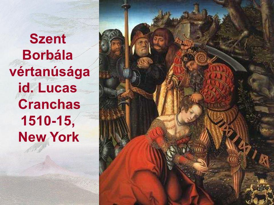 Szent Borbála vértanúsága id. Lucas Cranchas 1510-15, New York
