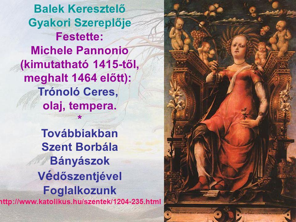 Balek Keresztelő Gyakori Szereplője Festette: Michele Pannonio (kimutatható 1415-től, meghalt 1464 előtt): Trónoló Ceres, olaj, tempera. * Továbbiakba