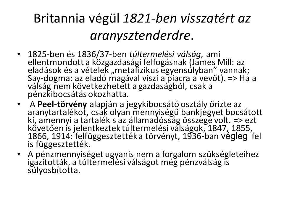 Britannia végül 1821-ben visszatért az aranysztenderdre. 1825-ben és 1836/37-ben túltermelési válság, ami ellentmondott a közgazdasági felfogásnak (Ja