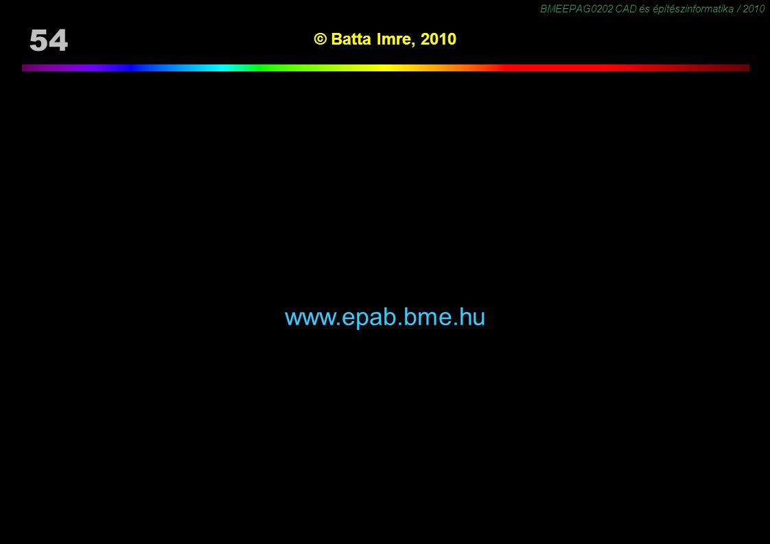 BMEEPAG0202 CAD és építészinformatika / 2010 54 © Batta Imre, 2010 www.epab.bme.hu