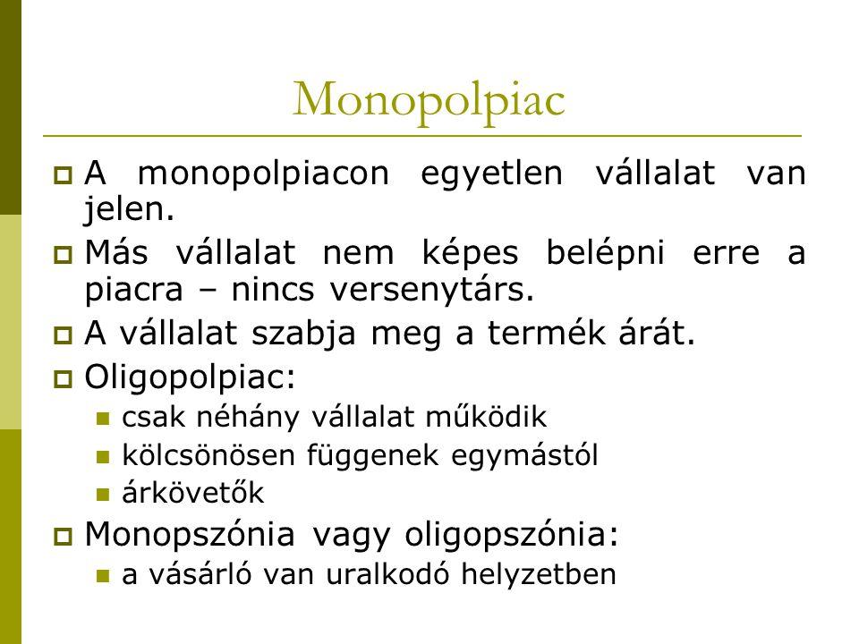 Monopolpiac  A monopolpiacon egyetlen vállalat van jelen.  Más vállalat nem képes belépni erre a piacra – nincs versenytárs.  A vállalat szabja meg