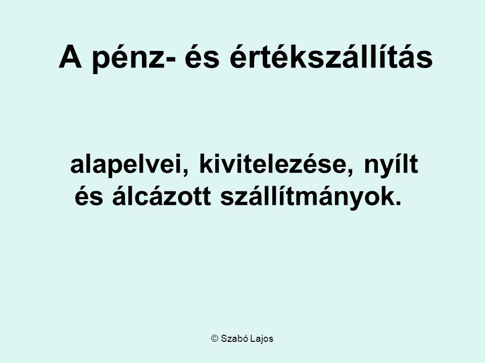 © Szabó Lajos A pénz- és értékszállítás alapelvei, kivitelezése, nyílt és álcázott szállítmányok.