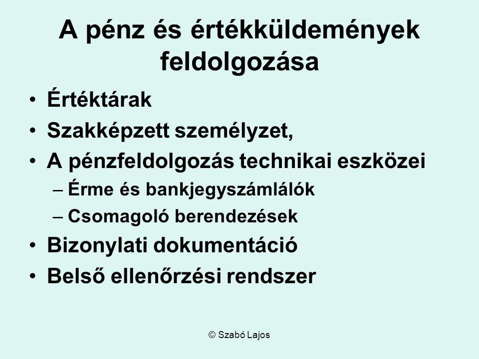© Szabó Lajos A pénz és értékküldemények feldolgozása Értéktárak Szakképzett személyzet, A pénzfeldolgozás technikai eszközei –Érme és bankjegyszámlál