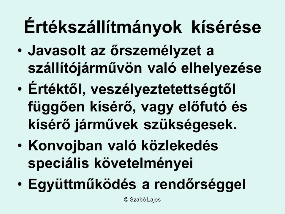 © Szabó Lajos Értékszállítmányok kísérése Javasolt az őrszemélyzet a szállítójárművön való elhelyezése Értéktől, veszélyeztetettségtől függően kísérő,