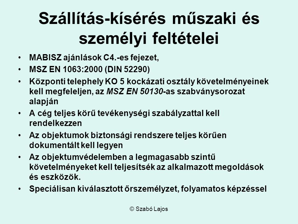 © Szabó Lajos Szállítás-kísérés műszaki és személyi feltételei MABISZ ajánlások C4.-es fejezet, MSZ EN 1063:2000 (DIN 52290) Központi telephely KO 5 k