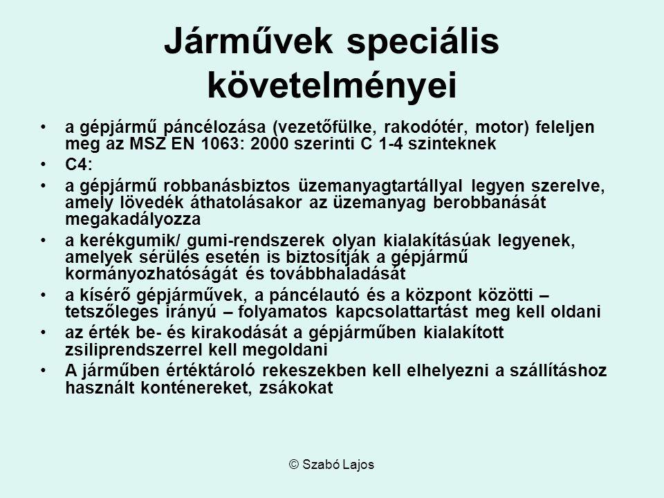 © Szabó Lajos Járművek speciális követelményei a gépjármű páncélozása (vezetőfülke, rakodótér, motor) feleljen meg az MSZ EN 1063: 2000 szerinti C 1-4